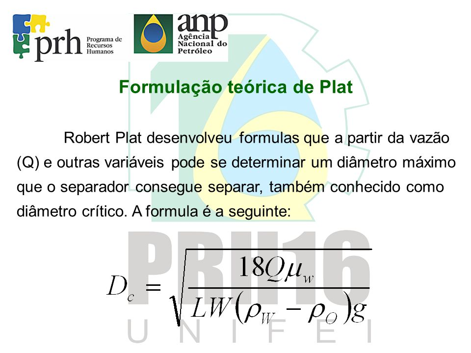Formulação teórica de Plat Robert Plat desenvolveu formulas que a partir da vazão (Q) e outras variáveis pode se determinar um diâmetro máximo que o s