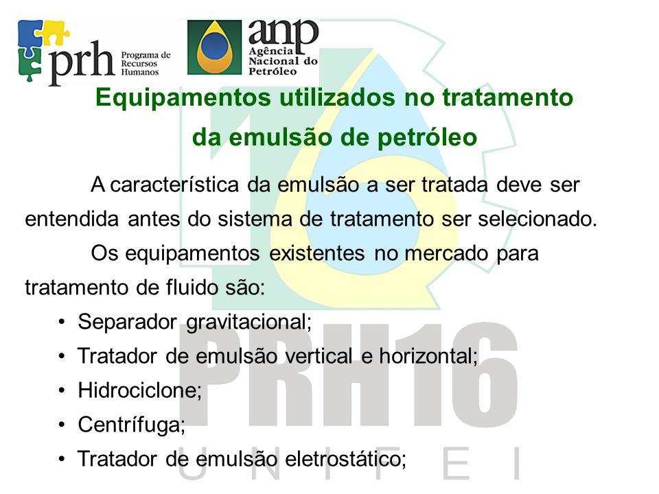 Equipamentos utilizados no tratamento da emulsão de petróleo A característica da emulsão a ser tratada deve ser entendida antes do sistema de tratamen