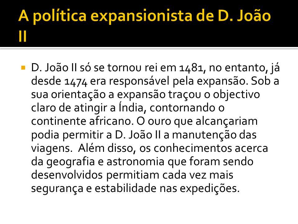  D.João II só se tornou rei em 1481, no entanto, já desde 1474 era responsável pela expansão.