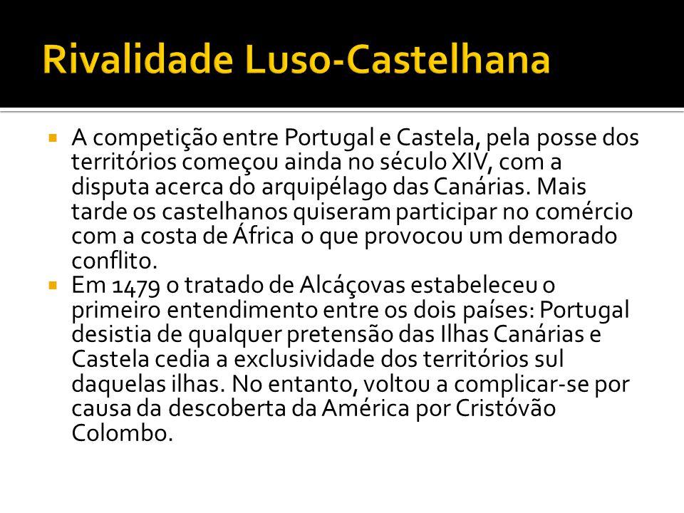  A competição entre Portugal e Castela, pela posse dos territórios começou ainda no século XIV, com a disputa acerca do arquipélago das Canárias.