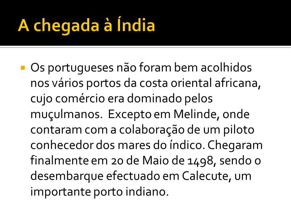  Os portugueses não foram bem acolhidos nos vários portos da costa oriental africana, cujo comércio era dominado pelos muçulmanos.