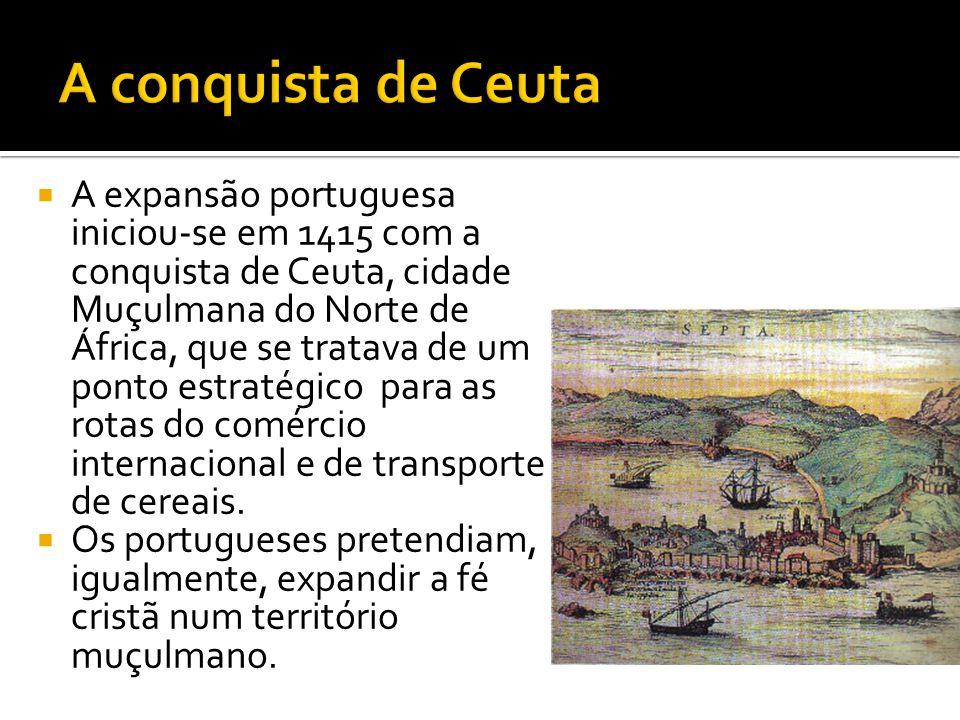  Ceuta não era a cidade que os portugueses idealizavam pois as rotas do comércio foram desviadas pelos Muçulmanos e a cidade já se encontrava vandalizada pelos seus sucessivos ataques.
