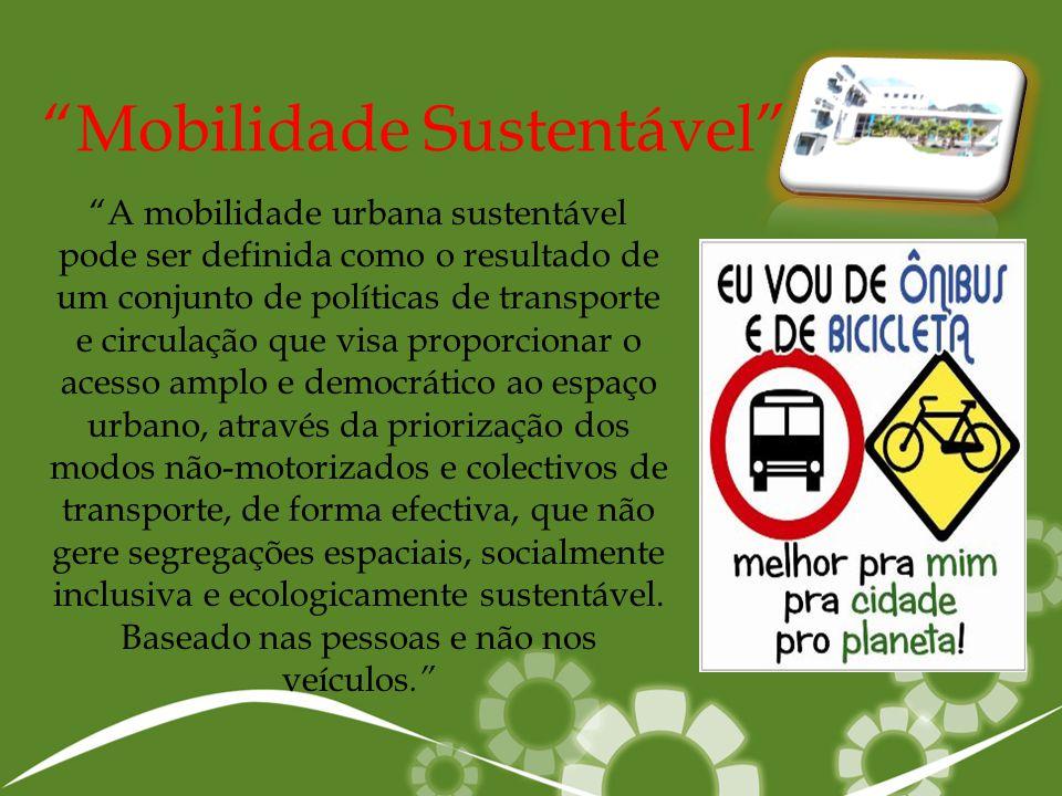 """""""Mobilidade Sustentável"""" """"A mobilidade urbana sustentável pode ser definida como o resultado de um conjunto de políticas de transporte e circulação qu"""
