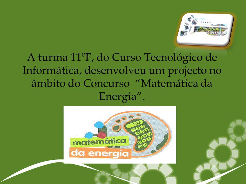 """A turma 11ºF, do Curso Tecnológico de Informática, desenvolveu um projecto no âmbito do Concurso """"Matemática da Energia""""."""