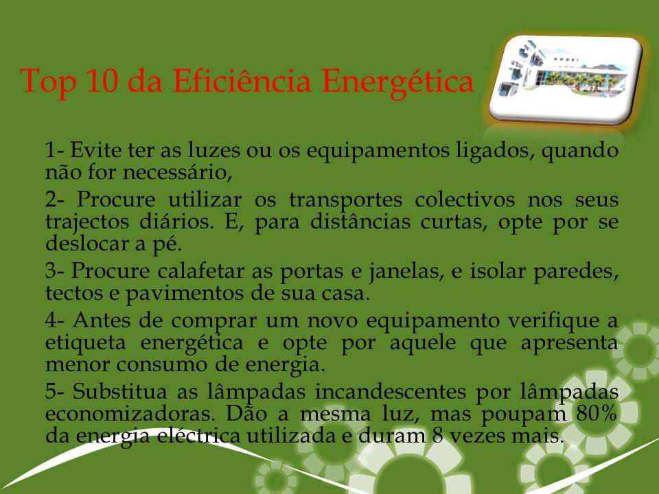 Top 10 da Eficiência Energética 1- Evite ter as luzes ou os equipamentos ligados, quando não for necessário, 2- Procure utilizar os transportes colect