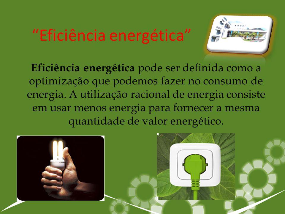 """""""Eficiência energética"""" Eficiência energética pode ser definida como a optimização que podemos fazer no consumo de energia. A utilização racional de e"""