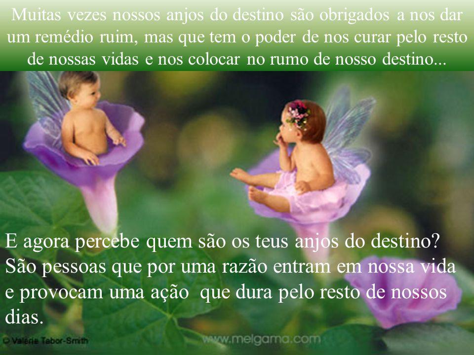 Muitas vezes nossos anjos do destino são obrigados a nos dar um remédio ruim, mas que tem o poder de nos curar pelo resto de nossas vidas e nos colocar no rumo de nosso destino...