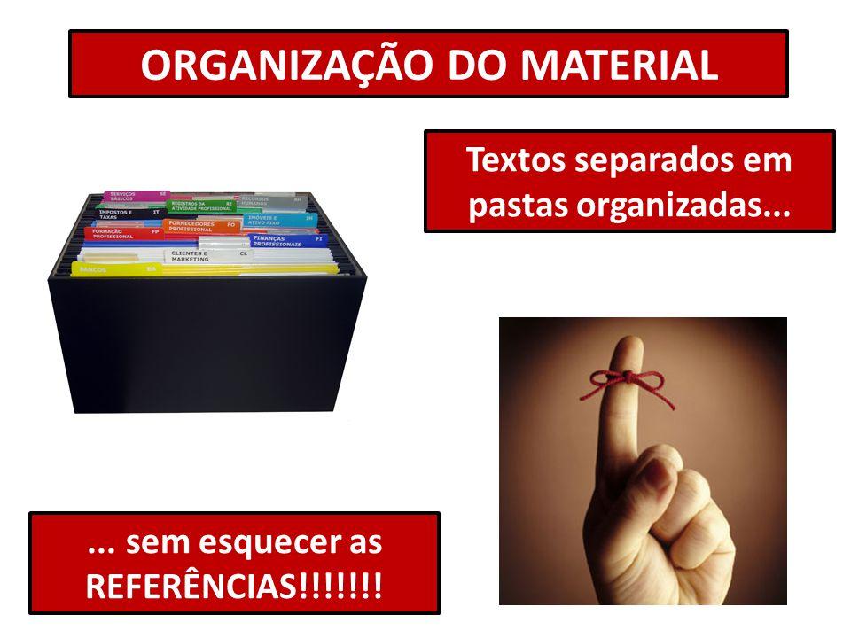 ORGANIZAÇÃO DO MATERIAL Textos separados em pastas organizadas...... sem esquecer as REFERÊNCIAS!!!!!!!