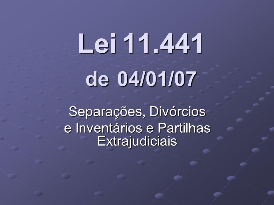Lei 11.441 de 04/01/07 Separações, Divórcios e Inventários e Partilhas Extrajudiciais