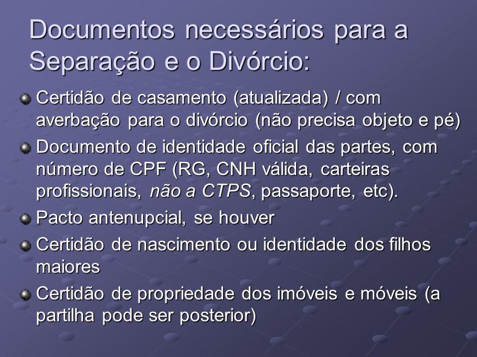 Documentos necessários para a Separação e o Divórcio: Certidão de casamento (atualizada) / com averbação para o divórcio (não precisa objeto e pé) Doc