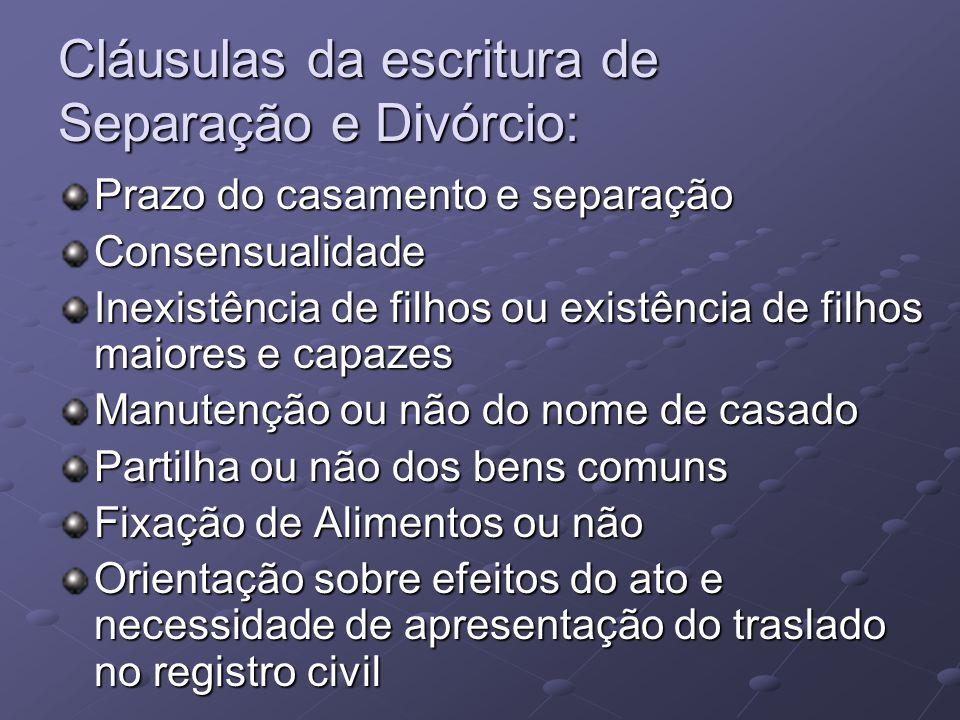 Cláusulas da escritura de Separação e Divórcio: Prazo do casamento e separação Consensualidade Inexistência de filhos ou existência de filhos maiores