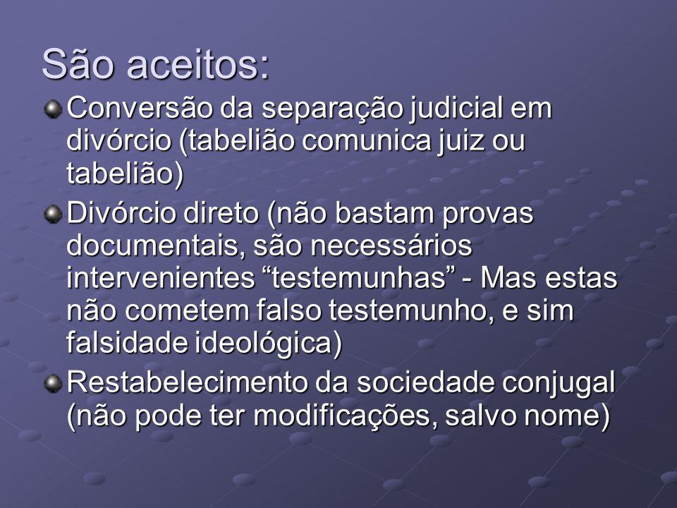 São aceitos: Conversão da separação judicial em divórcio (tabelião comunica juiz ou tabelião) Divórcio direto (não bastam provas documentais, são nece