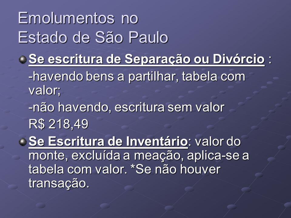 Emolumentos no Estado de São Paulo Se escritura de Separação ou Divórcio : -havendo bens a partilhar, tabela com valor; -não havendo, escritura sem va