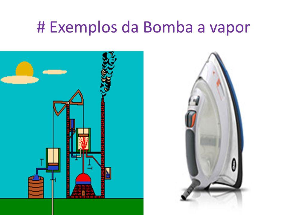 # Exemplos da Bomba a vapor