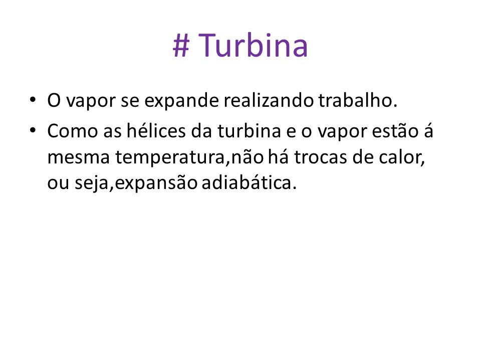 # Turbina • O vapor se expande realizando trabalho. • Como as hélices da turbina e o vapor estão á mesma temperatura,não há trocas de calor, ou seja,e