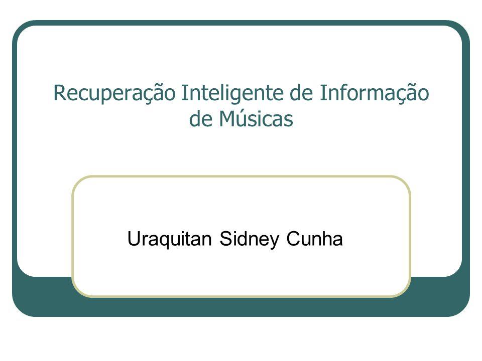 Recuperação Inteligente de Informação de Músicas Uraquitan Sidney Cunha