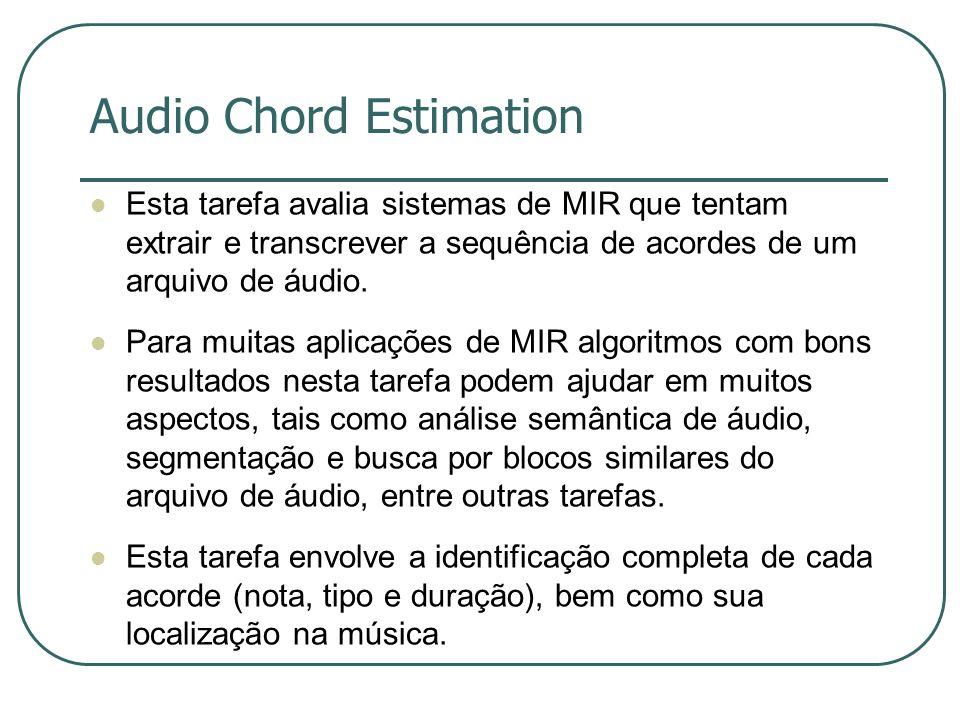 Audio Chord Estimation  Esta tarefa avalia sistemas de MIR que tentam extrair e transcrever a sequência de acordes de um arquivo de áudio.  Para mui