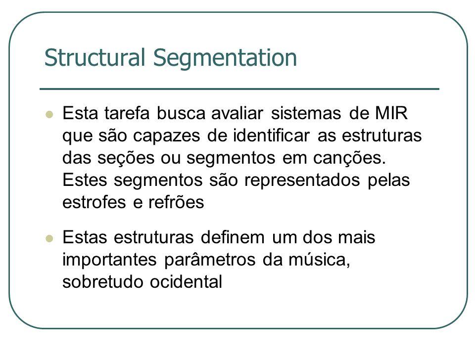 Structural Segmentation  Esta tarefa busca avaliar sistemas de MIR que são capazes de identificar as estruturas das seções ou segmentos em canções. E