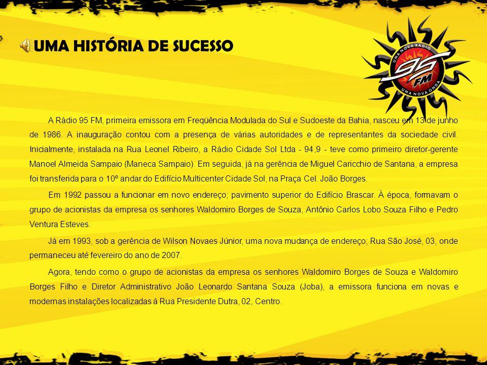 A Rádio 95 FM, primeira emissora em Freqüência Modulada do Sul e Sudoeste da Bahia, nasceu em 13 de junho de 1986.