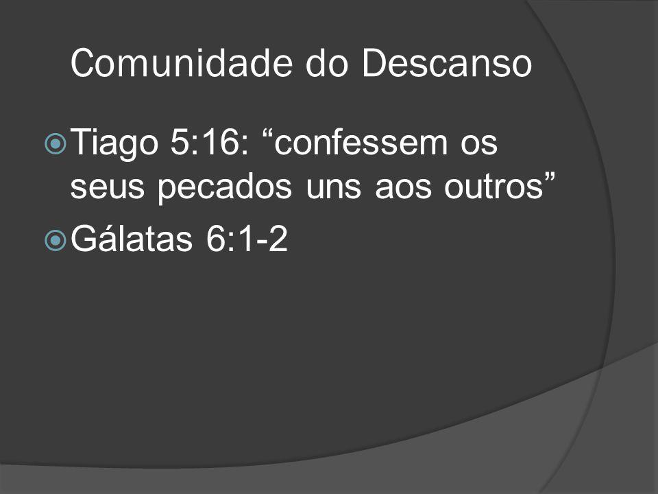 """ Tiago 5:16: """"confessem os seus pecados uns aos outros""""  Gálatas 6:1-2"""