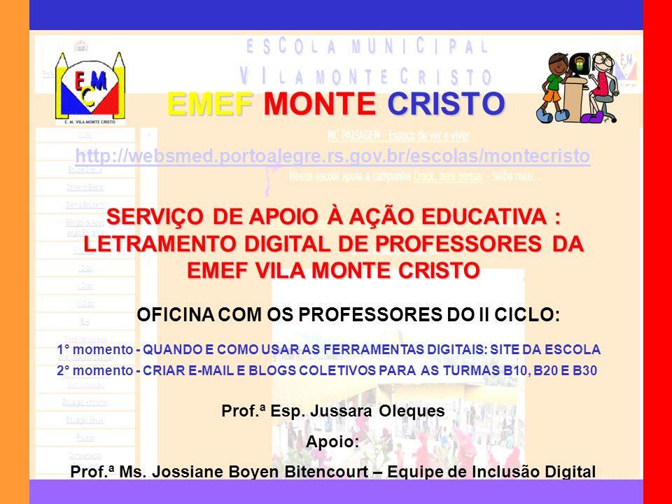 EMEF MONTE CRISTO Prof.ª Esp. Jussara Oleques Apoio: Prof.ª Ms. Jossiane Boyen Bitencourt – Equipe de Inclusão Digital SERVIÇO DE APOIO À AÇÃO EDUCATI