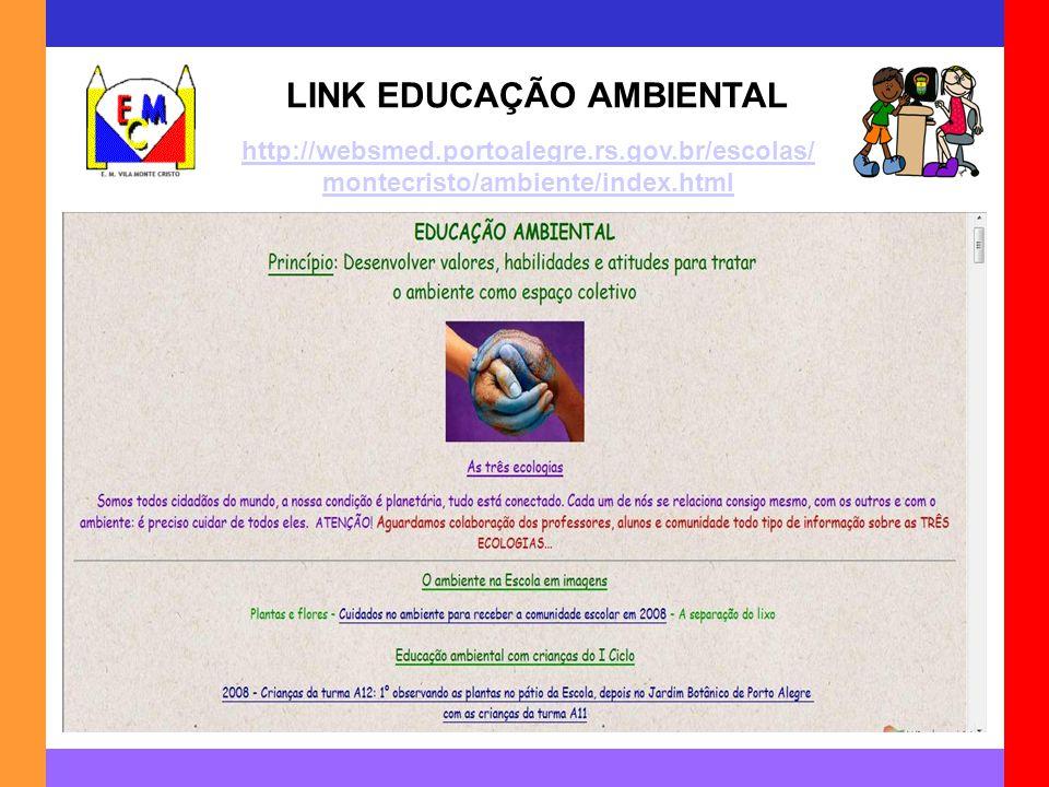 LINK EDUCAÇÃO AMBIENTAL http://websmed.portoalegre.rs.gov.br/escolas/ montecristo/ambiente/index.html