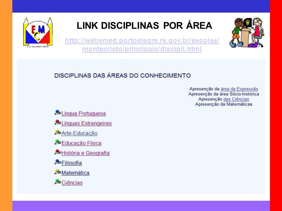 LINK DISCIPLINAS POR ÁREA http://websmed.portoalegre.rs.gov.br/escolas/ montecristo/principais/discipli.html