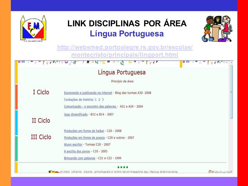 LINK DISCIPLINAS POR ÁREA Língua Portuguesa http://websmed.portoalegre.rs.gov.br/escolas/ montecristo/principais/lingport.html
