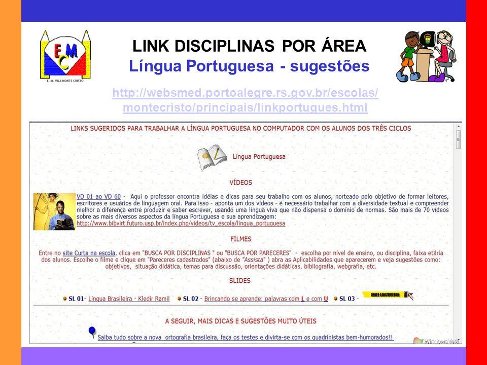 http://websmed.portoalegre.rs.gov.br/escolas/ montecristo/principais/linkportugues.html LINK DISCIPLINAS POR ÁREA Língua Portuguesa - sugestões