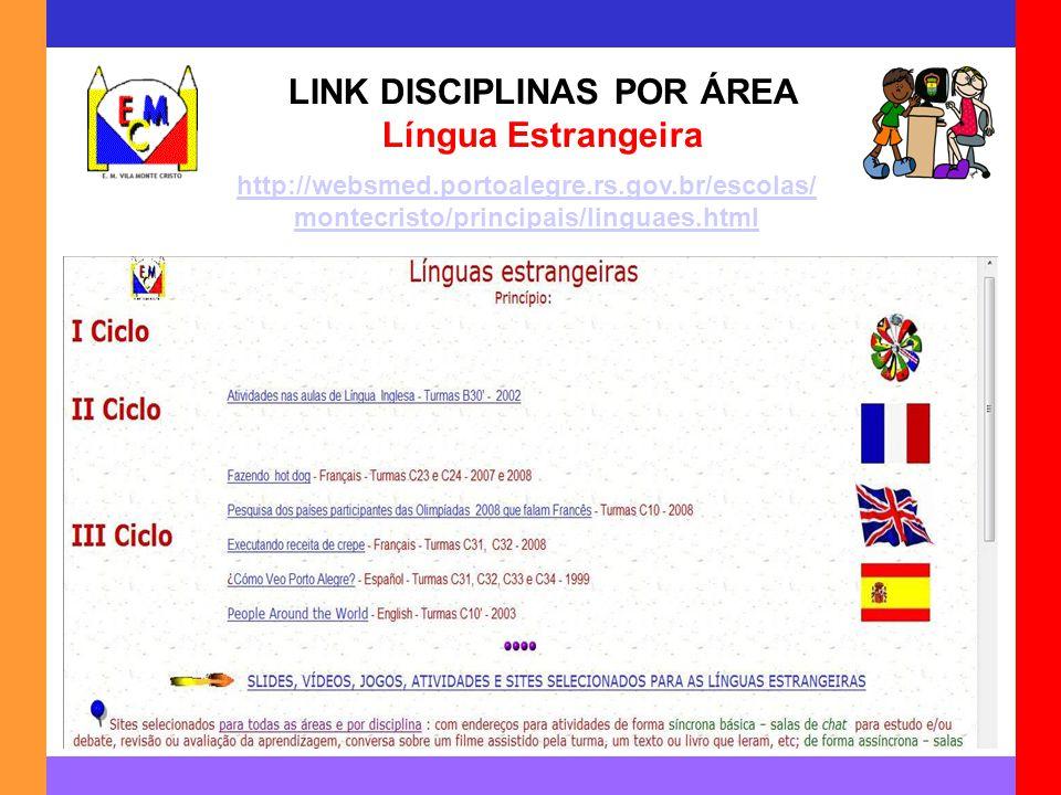 LINK DISCIPLINAS POR ÁREA Língua Estrangeira http://websmed.portoalegre.rs.gov.br/escolas/ montecristo/principais/linguaes.html