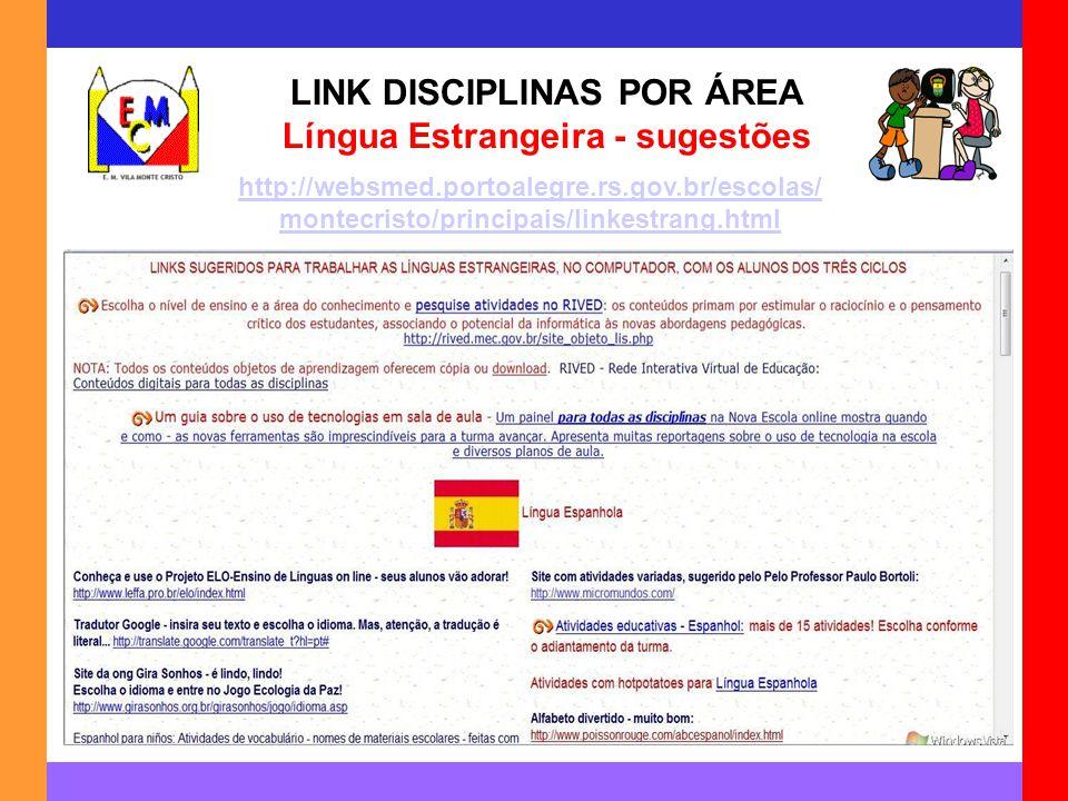 LINK DISCIPLINAS POR ÁREA Língua Estrangeira - sugestões http://websmed.portoalegre.rs.gov.br/escolas/ montecristo/principais/linkestrang.html