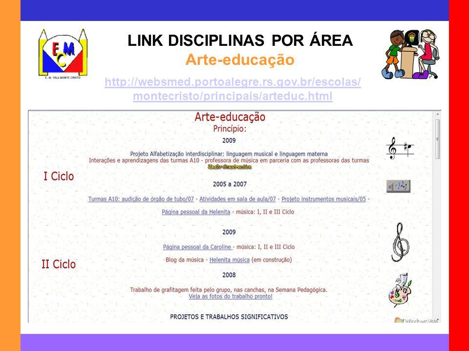 LINK DISCIPLINAS POR ÁREA Arte-educação http://websmed.portoalegre.rs.gov.br/escolas/ montecristo/principais/arteduc.html