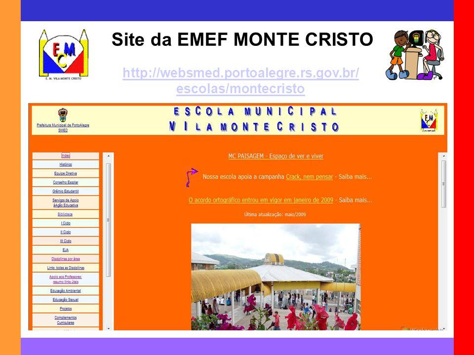 Site da EMEF MONTE CRISTO http://websmed.portoalegre.rs.gov.br/ escolas/montecristo