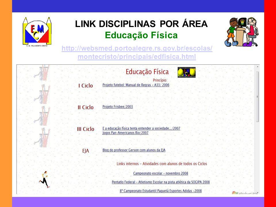 LINK DISCIPLINAS POR ÁREA Educação Física http://websmed.portoalegre.rs.gov.br/escolas/ montecristo/principais/edfisica.html