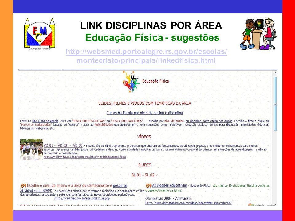 LINK DISCIPLINAS POR ÁREA Educação Física - sugestões http://websmed.portoalegre.rs.gov.br/escolas/ montecristo/principais/linkedfisica.html