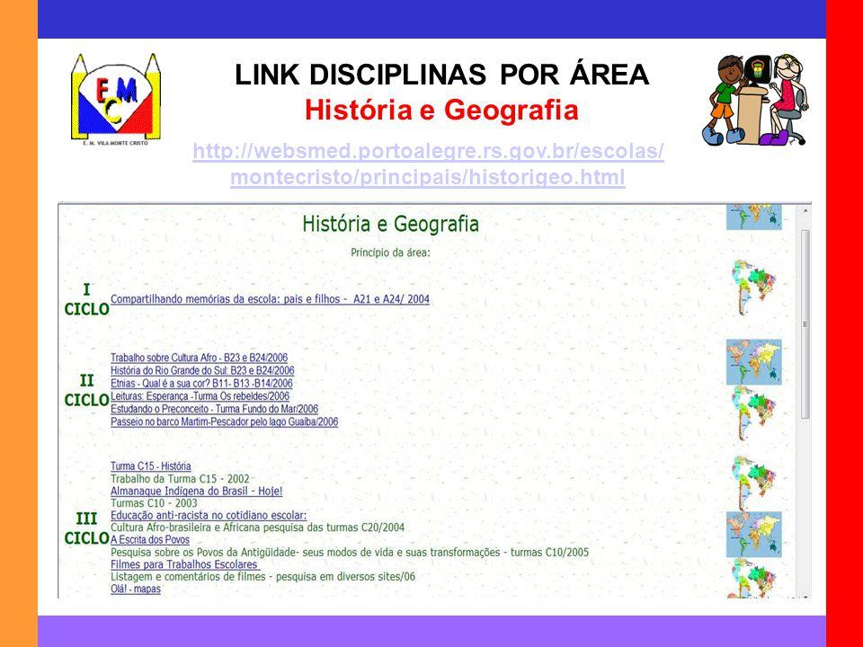 LINK DISCIPLINAS POR ÁREA História e Geografia http://websmed.portoalegre.rs.gov.br/escolas/ montecristo/principais/historigeo.html