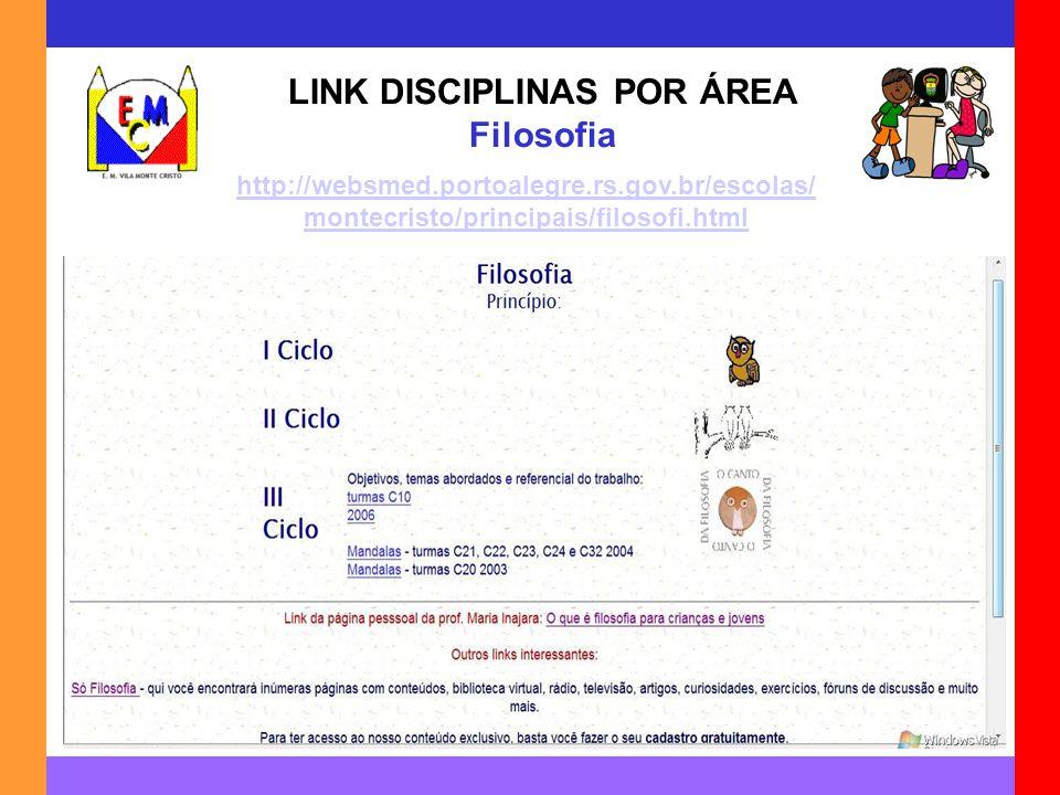 LINK DISCIPLINAS POR ÁREA Filosofia http://websmed.portoalegre.rs.gov.br/escolas/ montecristo/principais/filosofi.html