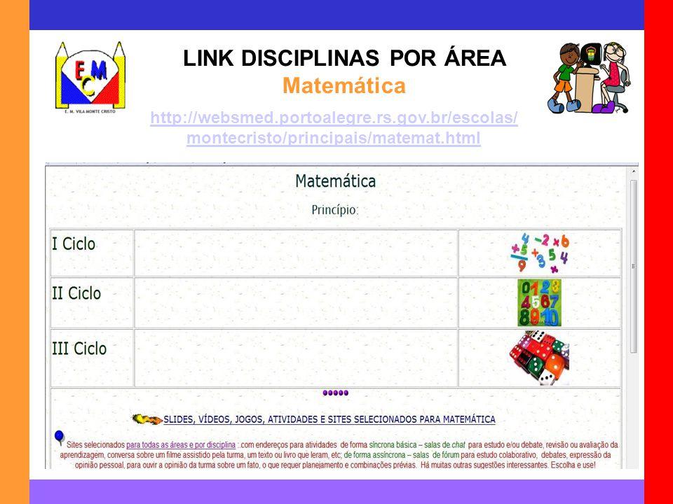 LINK DISCIPLINAS POR ÁREA Matemática http://websmed.portoalegre.rs.gov.br/escolas/ montecristo/principais/matemat.html