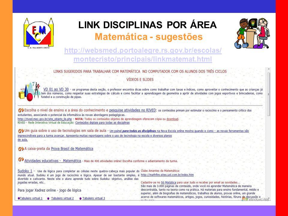 LINK DISCIPLINAS POR ÁREA Matemática - sugestões http://websmed.portoalegre.rs.gov.br/escolas/ montecristo/principais/linkmatemat.html