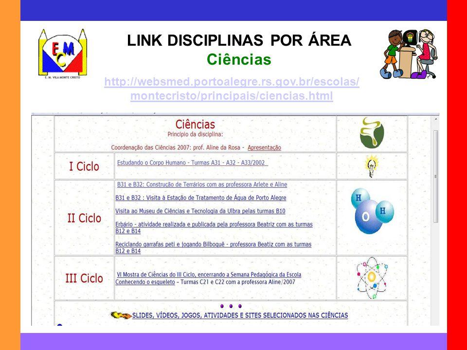 LINK DISCIPLINAS POR ÁREA Ciências http://websmed.portoalegre.rs.gov.br/escolas/ montecristo/principais/ciencias.html