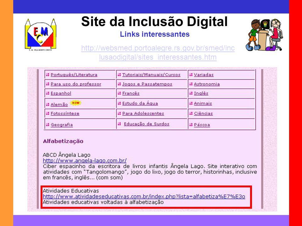 Site da Inclusão Digital Links interessantes http://websmed.portoalegre.rs.gov.br/smed/inc lusaodigital/sites_interessantes.htm