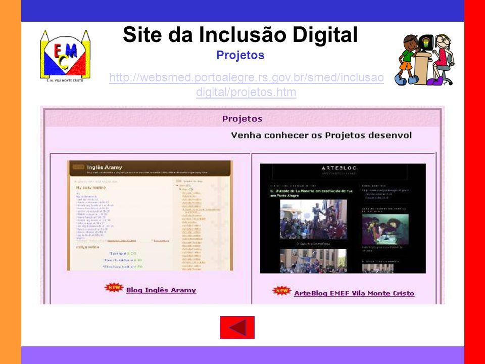 Site da Inclusão Digital Projetos http://websmed.portoalegre.rs.gov.br/smed/inclusao digital/projetos.htm