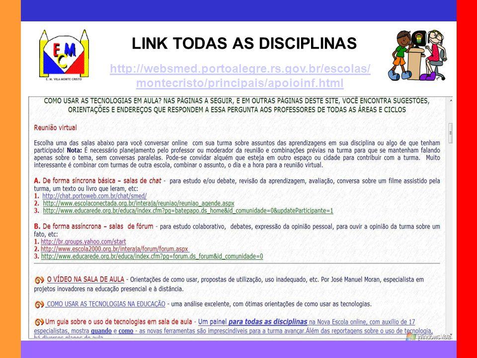 LINK TODAS AS DISCIPLINAS http://websmed.portoalegre.rs.gov.br/escolas/ montecristo/principais/apoioinf.html