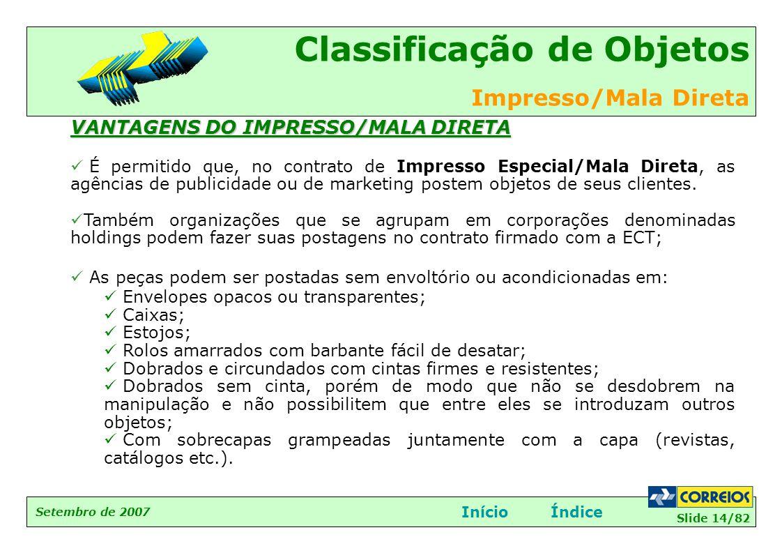 Slide 14/82 Setembro de 2007 Classificação de Objetos Impresso/Mala Direta InícioÍndice VANTAGENS DO IMPRESSO/MALA DIRETA  É permitido que, no contra