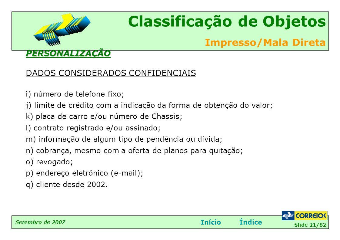 Slide 21/82 Setembro de 2007 Classificação de Objetos Impresso/Mala Direta InícioÍndicePERSONALIZAÇÃO DADOS CONSIDERADOS CONFIDENCIAIS i) número de te