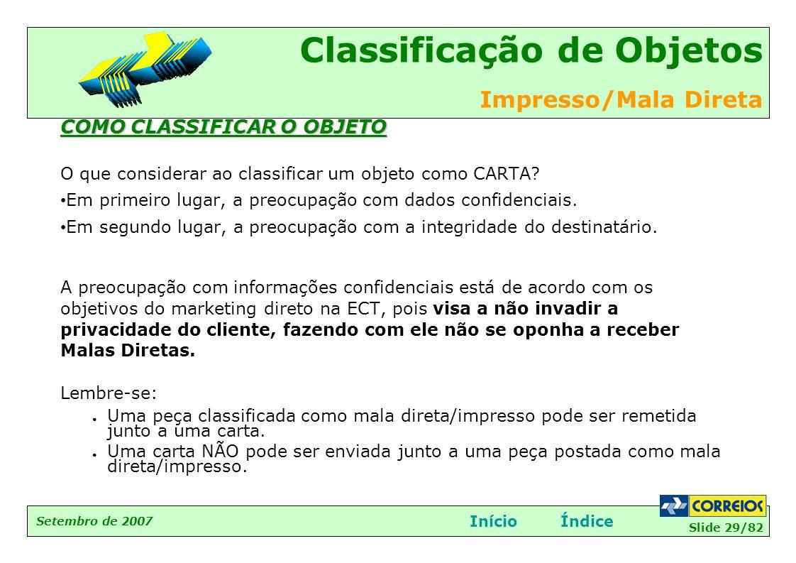 Slide 29/82 Setembro de 2007 Classificação de Objetos Impresso/Mala Direta InícioÍndice COMO CLASSIFICAR O OBJETO O que considerar ao classificar um o