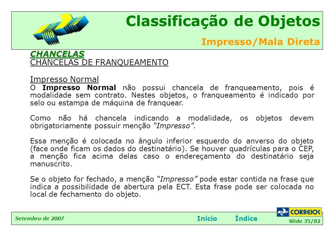 Slide 35/82 Setembro de 2007 Classificação de Objetos Impresso/Mala Direta InícioÍndiceCHANCELAS CHANCELAS DE FRANQUEAMENTO Impresso Normal O Impresso