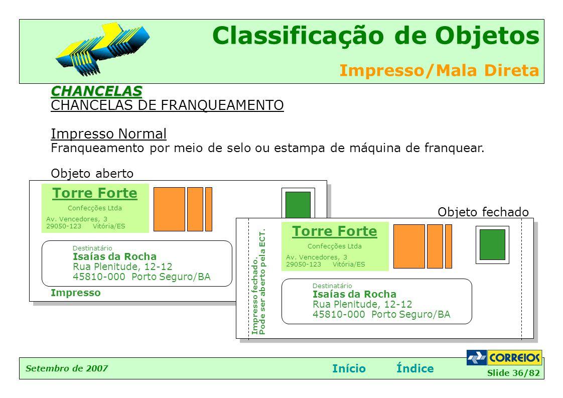 Slide 36/82 Setembro de 2007 Classificação de Objetos Impresso/Mala Direta InícioÍndiceCHANCELAS CHANCELAS DE FRANQUEAMENTO Impresso Normal Franqueame