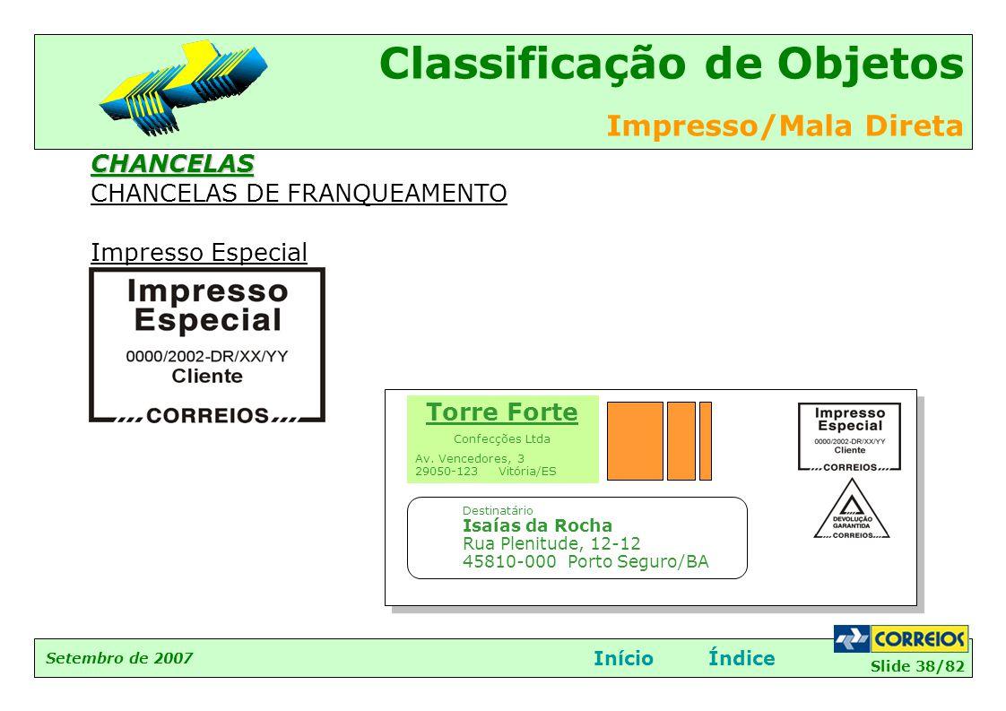 Slide 38/82 Setembro de 2007 Classificação de Objetos Impresso/Mala Direta InícioÍndiceCHANCELAS CHANCELAS DE FRANQUEAMENTO Impresso Especial Destinat