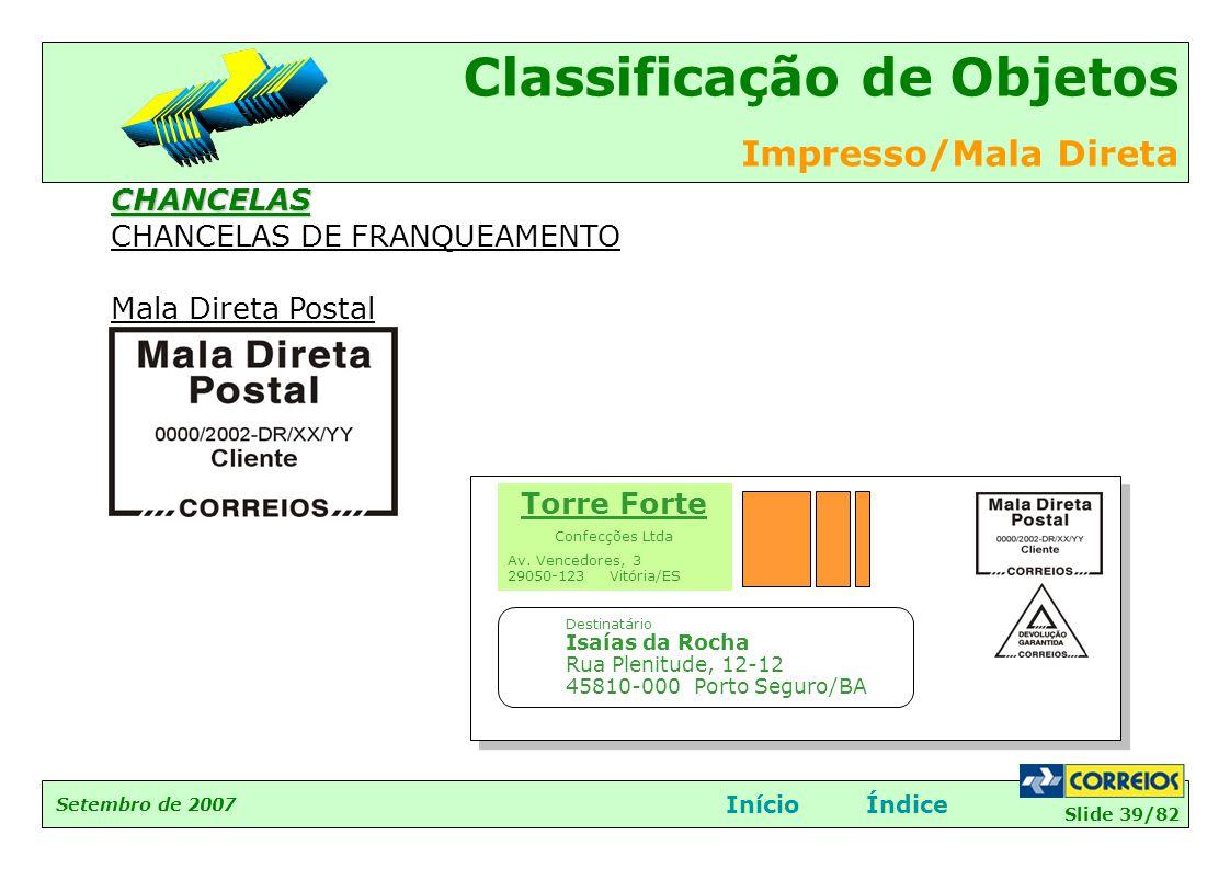 Slide 39/82 Setembro de 2007 Classificação de Objetos Impresso/Mala Direta InícioÍndiceCHANCELAS CHANCELAS DE FRANQUEAMENTO Mala Direta Postal Destina
